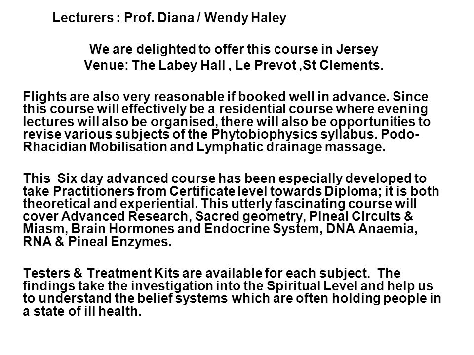 Lecturers : Prof. Diana / Wendy Haley We are delighted to offer this course in Jersey Venue: The Labey Hall, Le Prevot,St Clements. Flights are also v