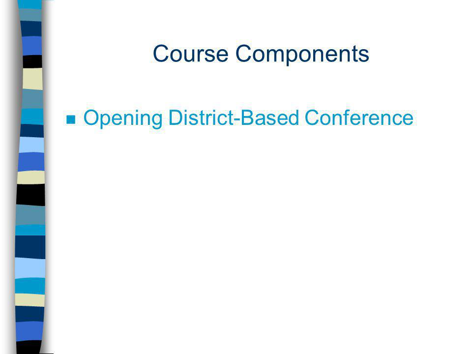 Course Components n Opening District-Based Conference