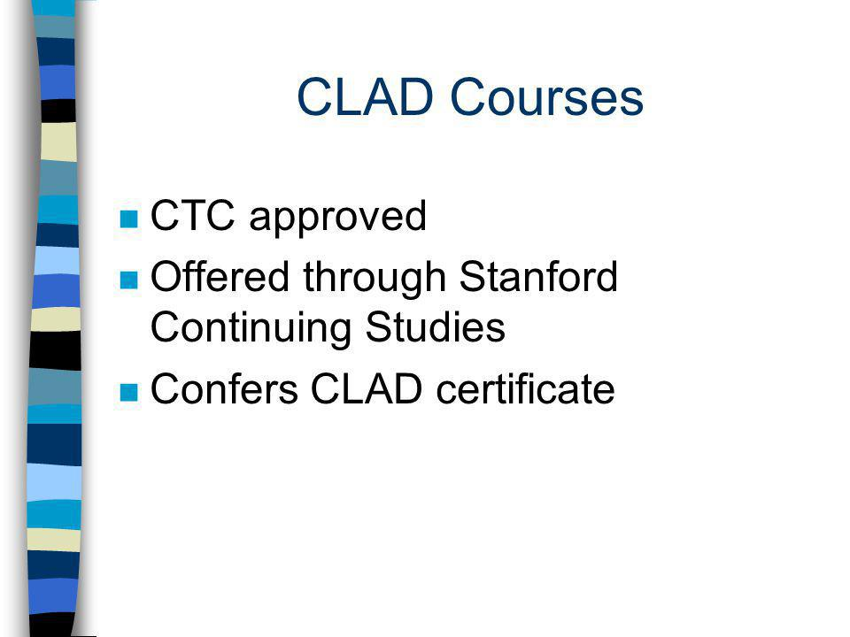 CLAD Courses n CTC approved n Offered through Stanford Continuing Studies n Confers CLAD certificate