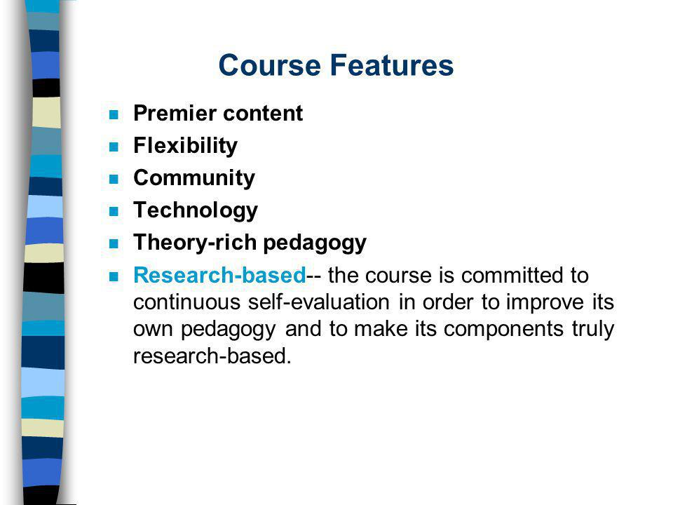 Course Features n Premier content n Flexibility n Community n Technology n Theory-rich pedagogy n Research-based