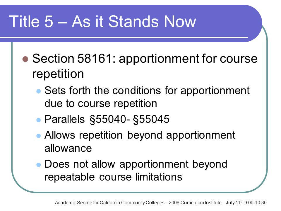 Academic Senate for California Community Colleges – 2008 Curriculum Institute – July 11 th 9:00-10:30 Title 5 – As it Stands Now Section 58161: apport