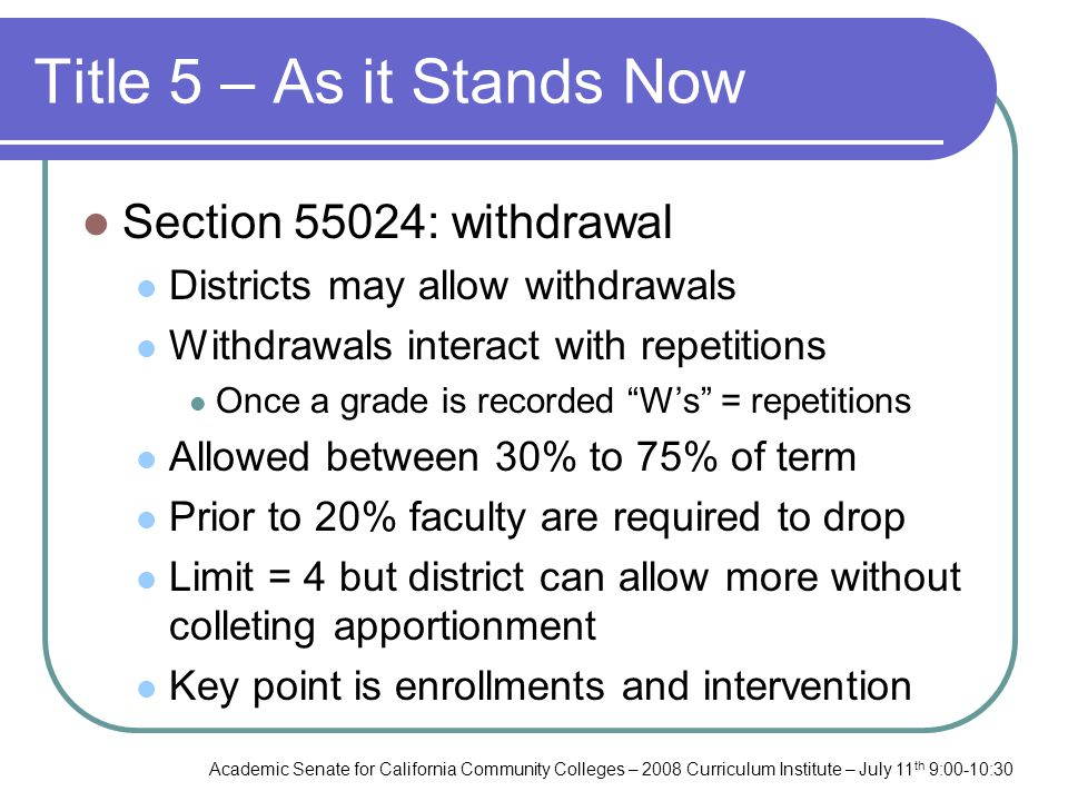 Academic Senate for California Community Colleges – 2008 Curriculum Institute – July 11 th 9:00-10:30 Title 5 – As it Stands Now Section 55024: withdr