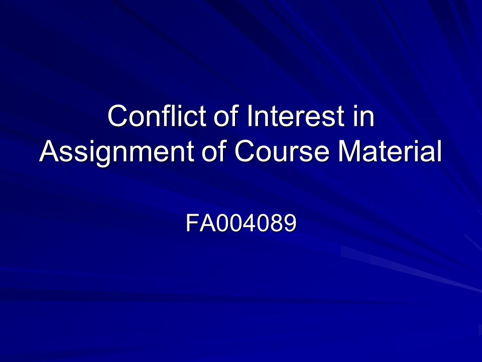 Conflict of Interest in Assignment of Course Material FA004089