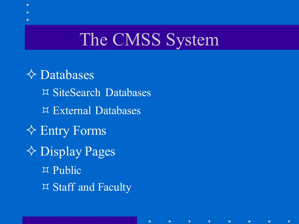 The CMSS System Databases SiteSearch Databases External Databases Entry Forms Display Pages Public Staff and Faculty