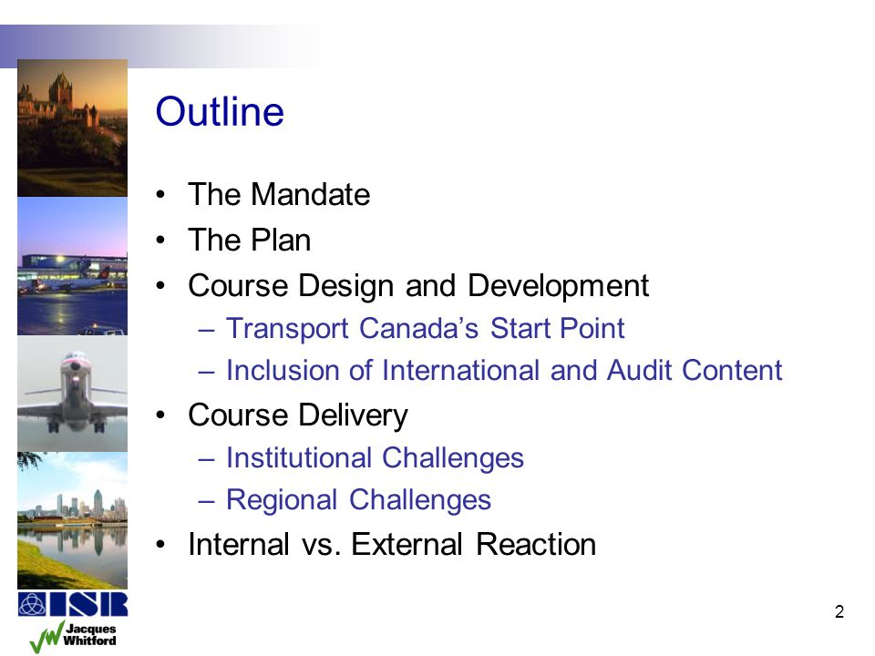 2 Outline The Mandate The Plan Course Design and Development –Transport Canadas Start Point –Inclusion of International and Audit Content Course Deliv