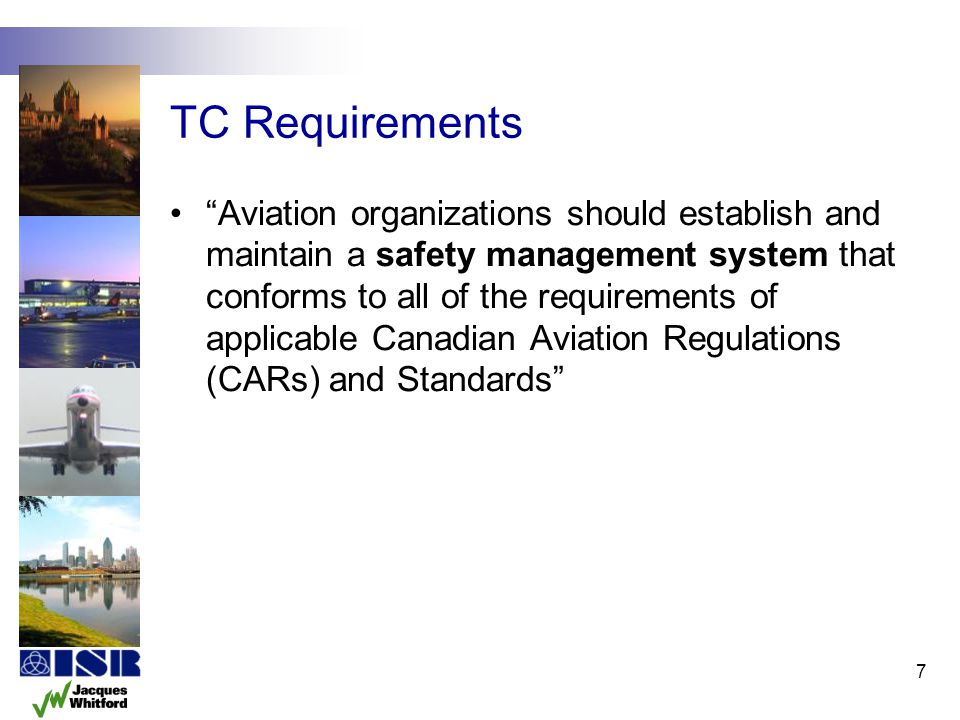 7 TC Requirements Aviation organizations should establish and maintain a safety management system that conforms to all of the requirements of applicab