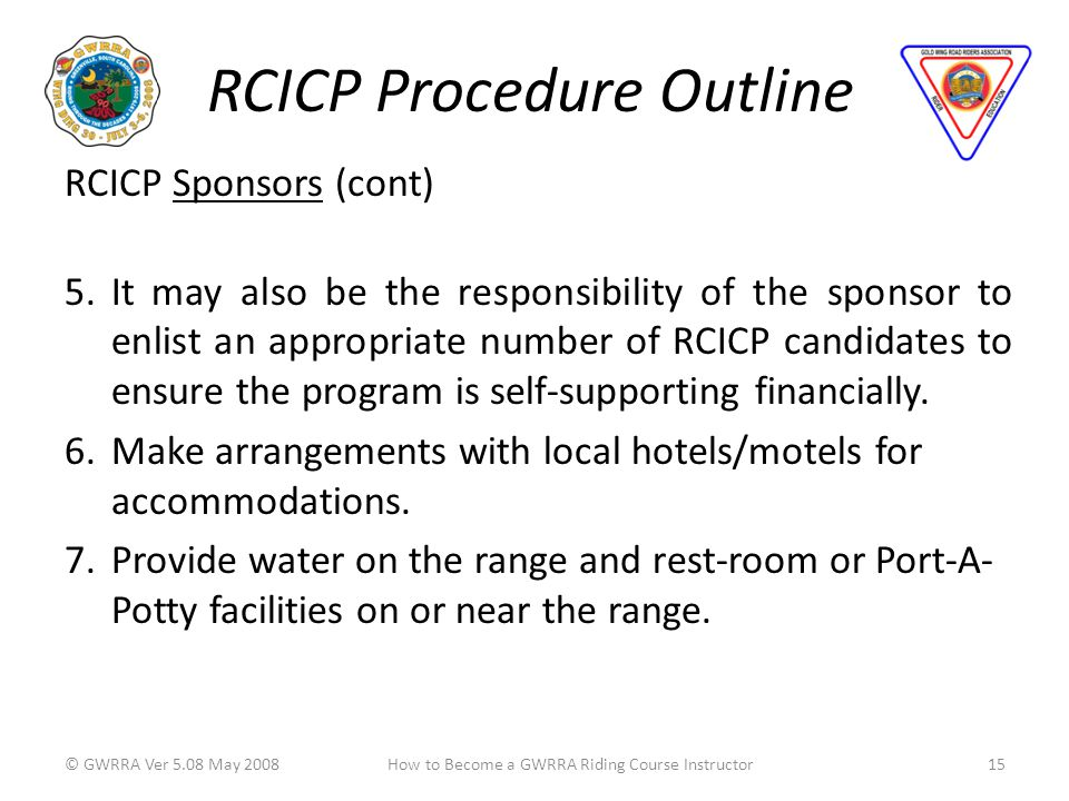 RCICP Procedure Outline RCICP Sponsors (cont) 5.It may also be the responsibility of the sponsor to enlist an appropriate number of RCICP candidates to ensure the program is self-supporting financially.