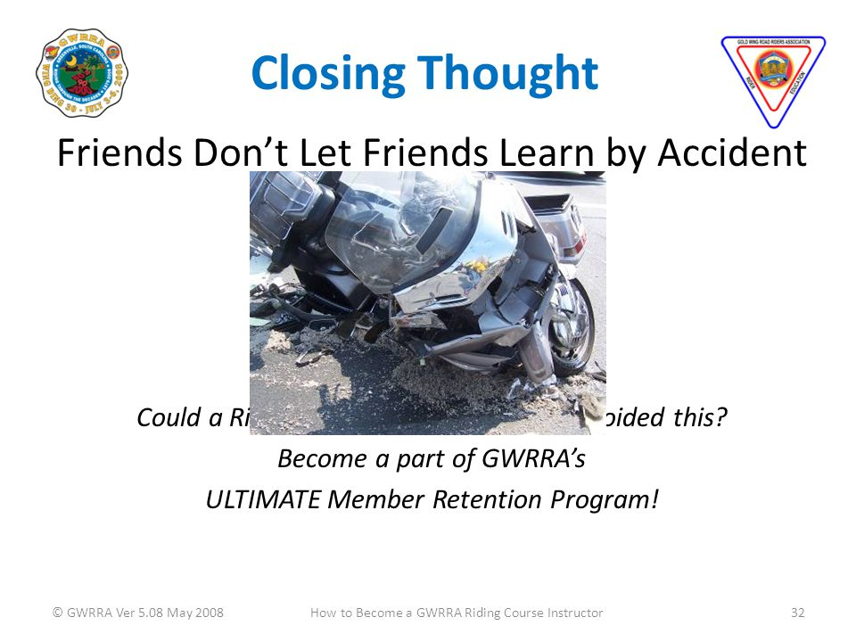 Closing Thought Friends Dont Let Friends Learn by Accident Could a Riding Course Instructor have avoided this.
