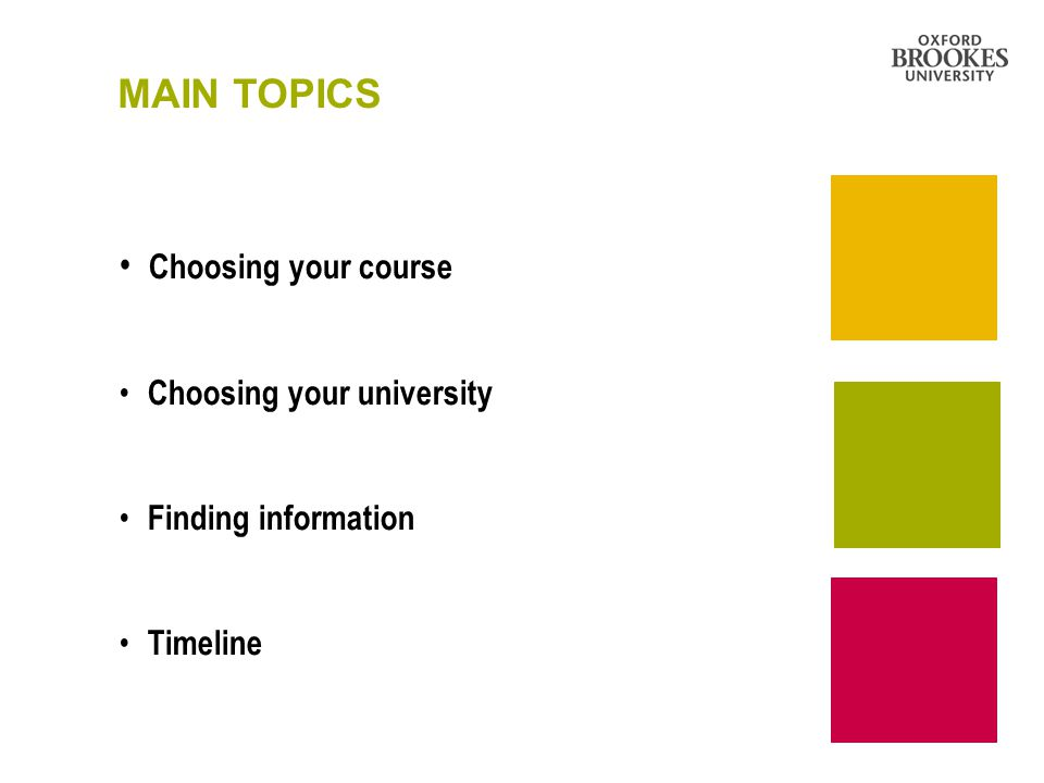 MAIN TOPICS Choosing your course Choosing your university Finding information Timeline
