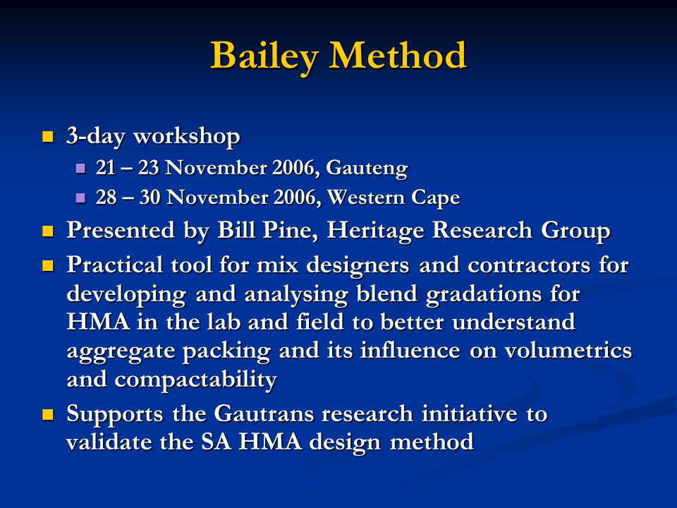 Acceptance Control and Quality Assurance of HMA Workshop postponed in September Workshop postponed in September Rescheduled for week of 5 – 9 February 07 Rescheduled for week of 5 – 9 February 07 6 FebruaryGauteng 6 FebruaryGauteng 7 FebruaryKZN 7 FebruaryKZN 8 FebruaryWestern Cape 8 FebruaryWestern Cape Morning workshop (08:30 to 13:00 with lunch) Morning workshop (08:30 to 13:00 with lunch) Programme Programme Current situation in SAB Verhaeghe Current situation in SAB Verhaeghe Forensic study Forensic study Marshall compaction Marshall compaction Current situation in USAJ Mahoney Current situation in USAJ Mahoney Discussion on how to improve the SA situation Discussion on how to improve the SA situation