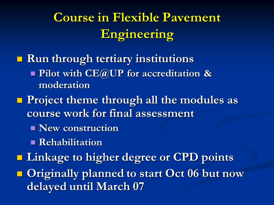 Course in Flexible Pavement Engineering Run through tertiary institutions Run through tertiary institutions Pilot with CE@UP for accreditation & moder