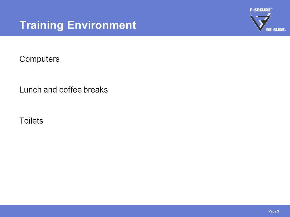 Page 3 Training Environment Computers Lunch and coffee breaks Toilets