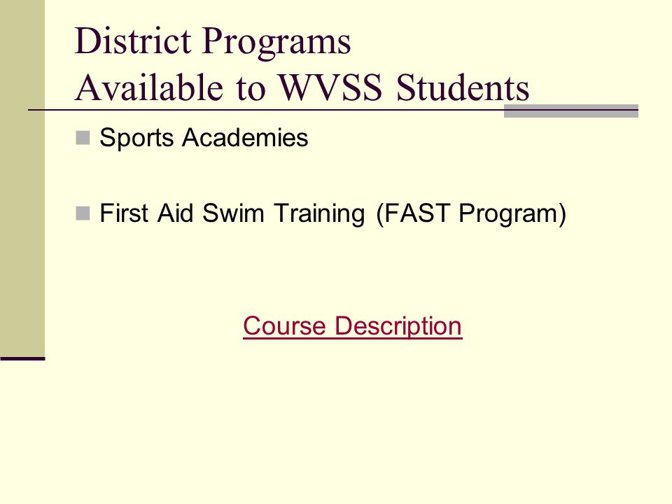 District Programs Available to WVSS Students Sports Academies First Aid Swim Training (FAST Program) Course Description