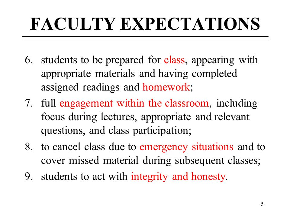 -5- FACULTY EXPECTATIONS 6.students to be prepared for class, appearing with appropriate materials and having completed assigned readings and homework