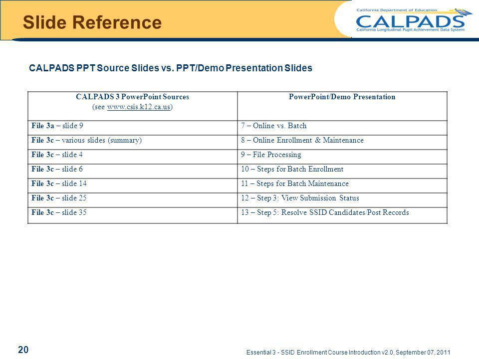Slide Reference Essential 3 - SSID Enrollment Course Introduction v2.0, September 07, 2011 CALPADS 3 PowerPoint Sources (see www.csis.k12.ca.us)www.csis.k12.ca.us PowerPoint/Demo Presentation File 3a – slide 97 – Online vs.