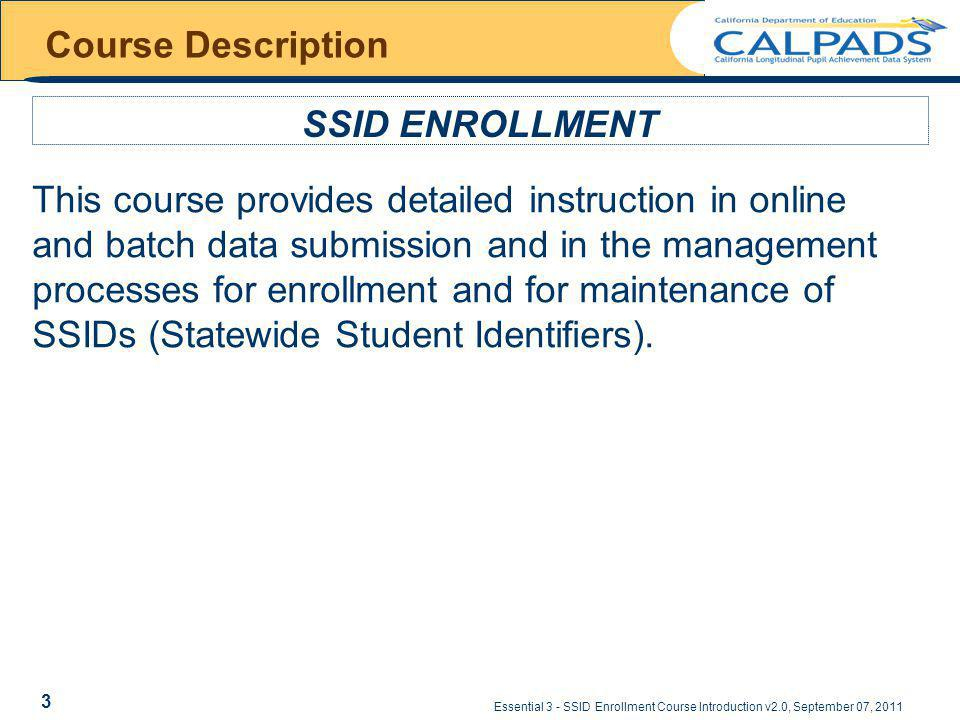 Essential 3 - SSID Enrollment Course Introduction v2.0, September 07, 2011 Course Description PREREQUISITE AND AUDIENCE Target Audience …..