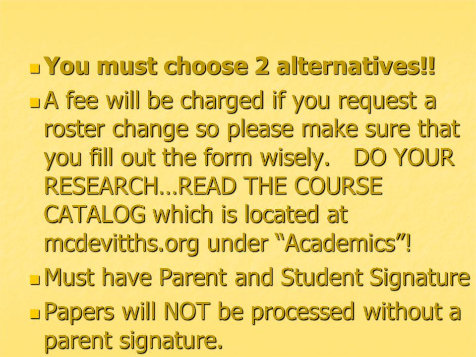 You must choose 2 alternatives!! You must choose 2 alternatives!! A fee will be charged if you request a roster change so please make sure that you fi