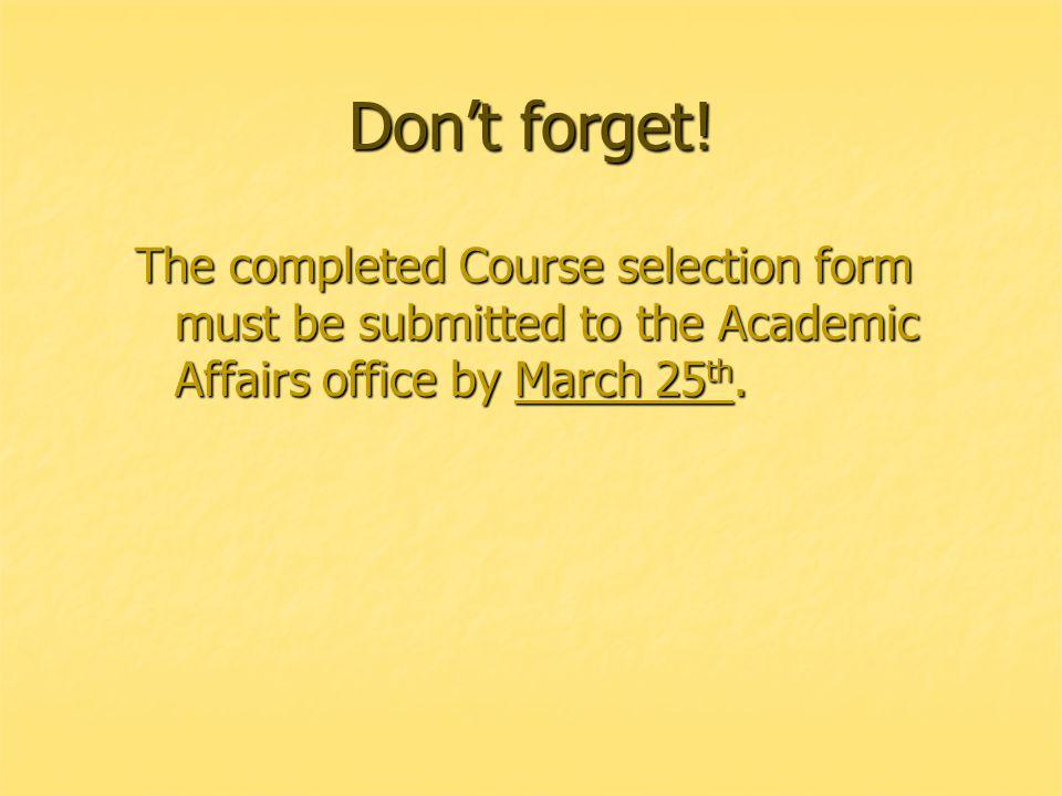Dont forget! The completed Course selection form must be submitted to the Academic Affairs office by March 25 th.