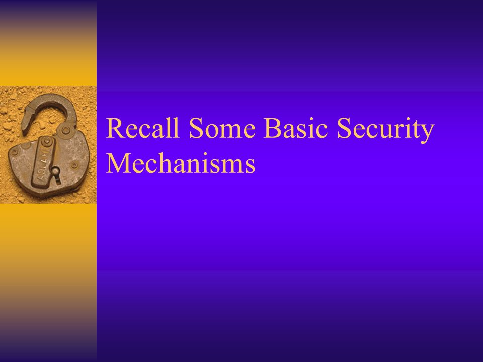 Recall Some Basic Security Mechanisms