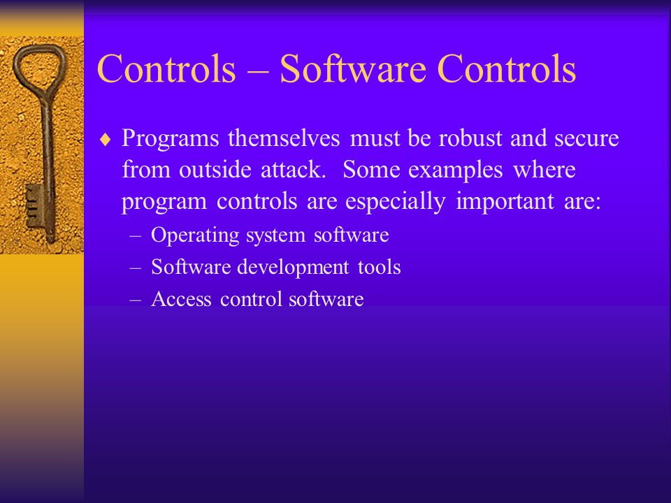 Controls – Software Controls Programs themselves must be robust and secure from outside attack.