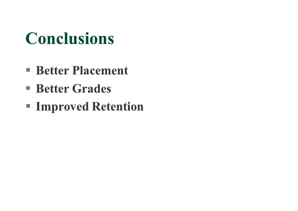 Conclusions §Better Placement §Better Grades §Improved Retention