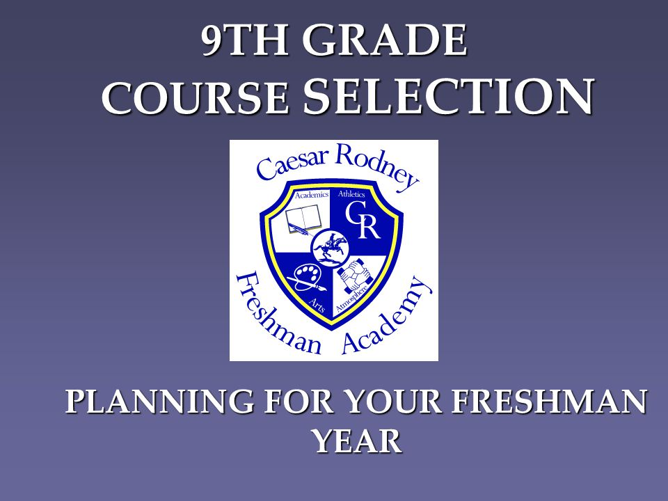 9TH GRADE COURSE SELECTION PLANNING FOR YOUR FRESHMAN YEAR