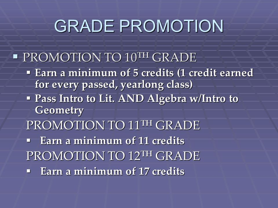 GRADE PROMOTION PROMOTION TO 10 TH GRADE PROMOTION TO 10 TH GRADE Earn a minimum of 5 credits (1 credit earned for every passed, yearlong class) Earn a minimum of 5 credits (1 credit earned for every passed, yearlong class) Pass Intro to Lit.