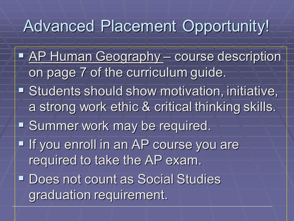 Advanced Placement Opportunity! AP Human Geography – course description on page 7 of the curriculum guide. AP Human Geography – course description on