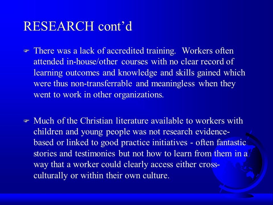 RESEARCH contd F There was a lack of accredited training. Workers often attended in-house/other courses with no clear record of learning outcomes and