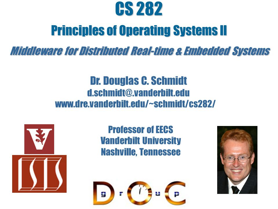 CS 282 Principles of Operating Systems II Middleware for Distributed Real-time & Embedded Systems Dr.