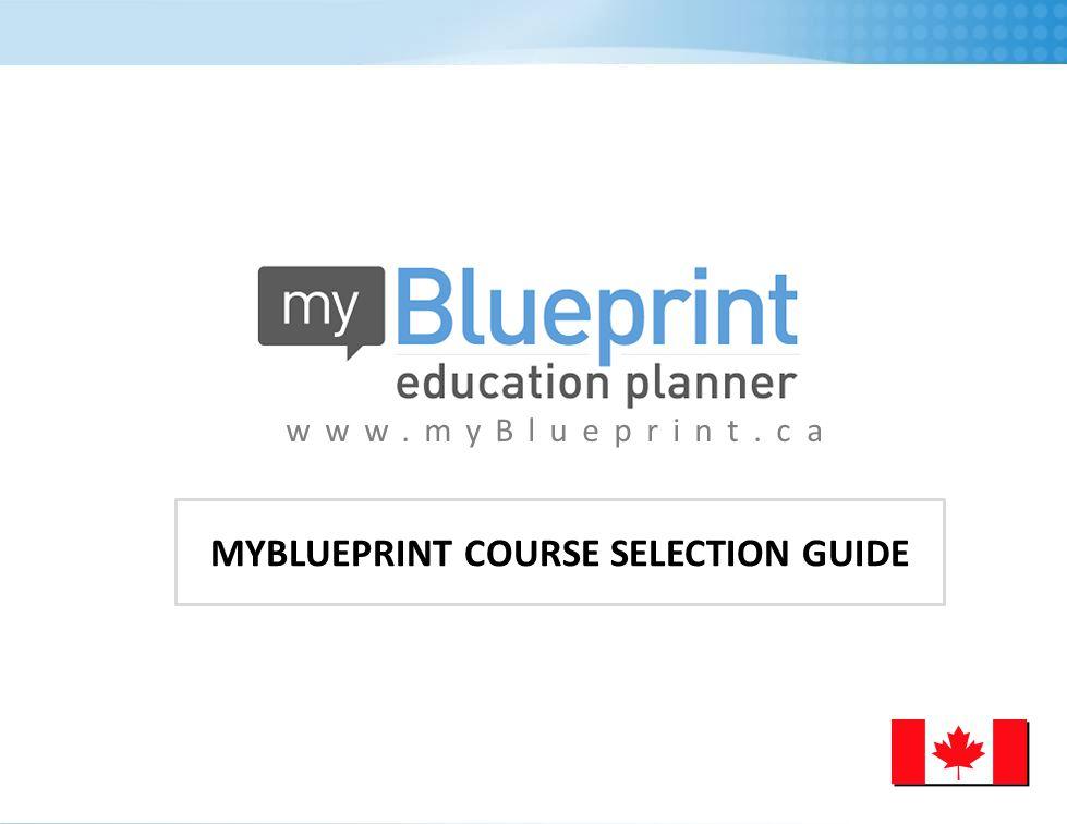 www.myBlueprint.ca MYBLUEPRINT COURSE SELECTION GUIDE