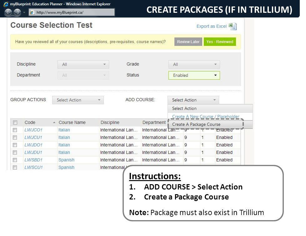 Instructions: 1.ADD COURSE > Select Action 2.Create a Package Course Note: Package must also exist in Trillium CREATE PACKAGES (IF IN TRILLIUM)