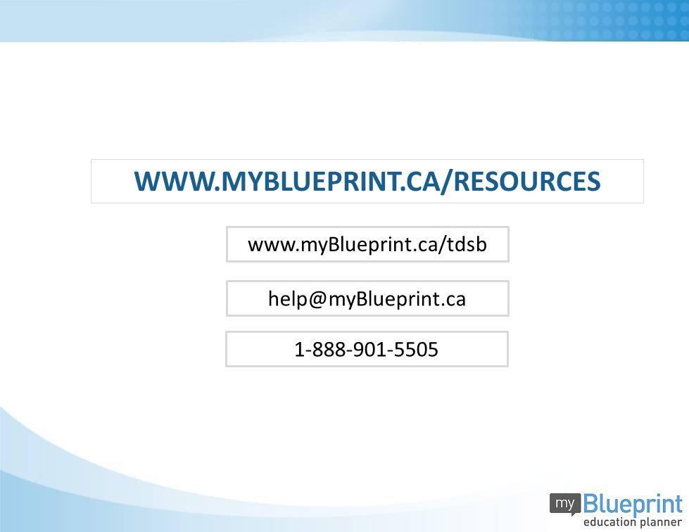 help@myBlueprint.ca www.myBlueprint.ca/tdsb 1-888-901-5505 WWW.MYBLUEPRINT.CA/RESOURCES