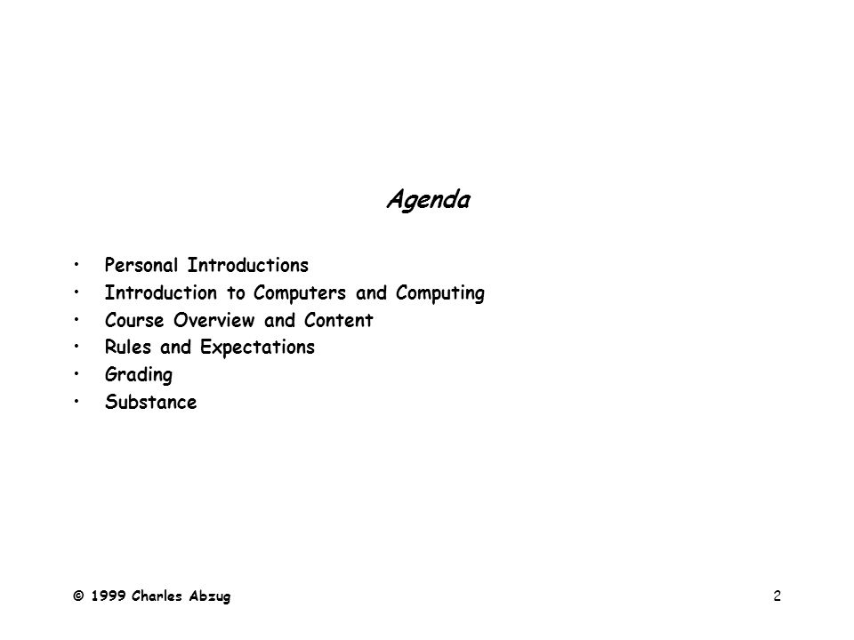 2 Agenda Personal Introductions Introduction to Computers and Computing Course Overview and Content Rules and Expectations Grading Substance