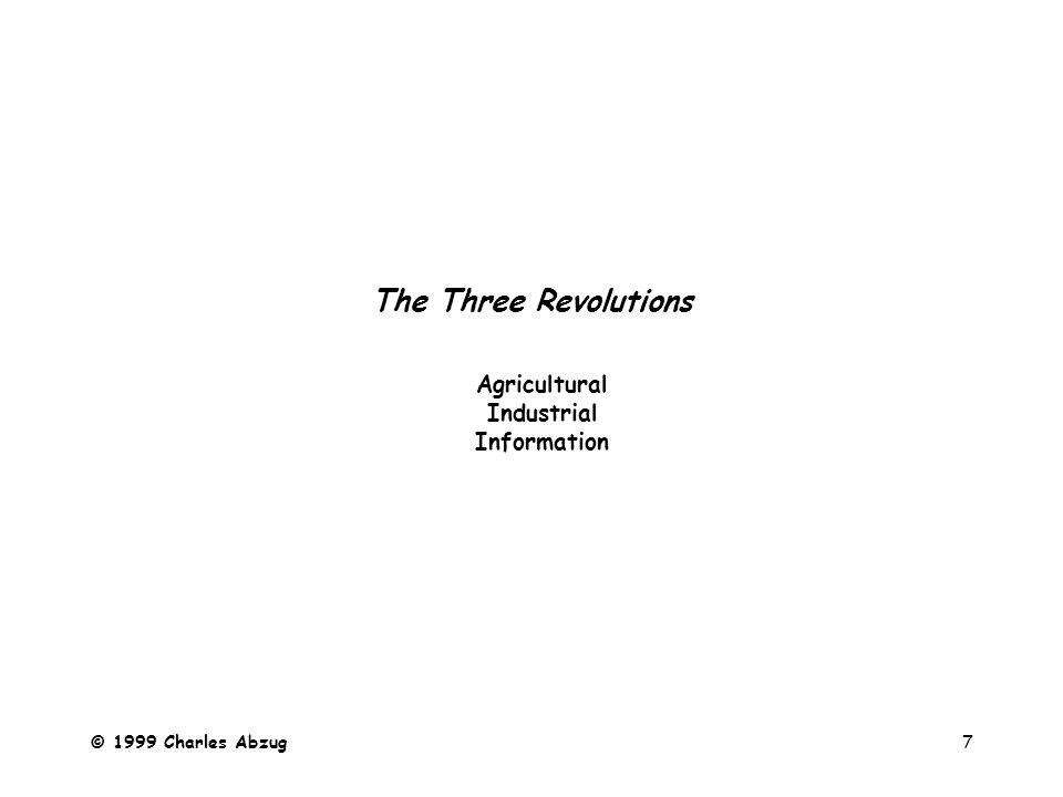 © 1999 Charles Abzug7 The Three Revolutions Agricultural Industrial Information