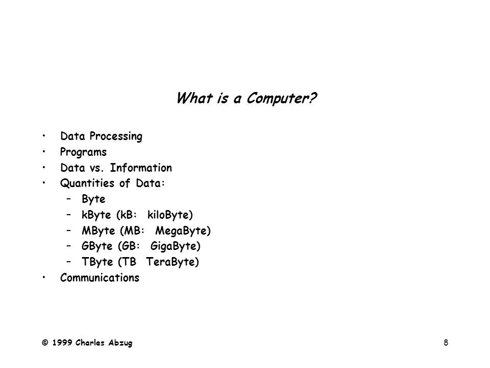 © 1999 Charles Abzug8 What is a Computer.Data Processing Programs Data vs.