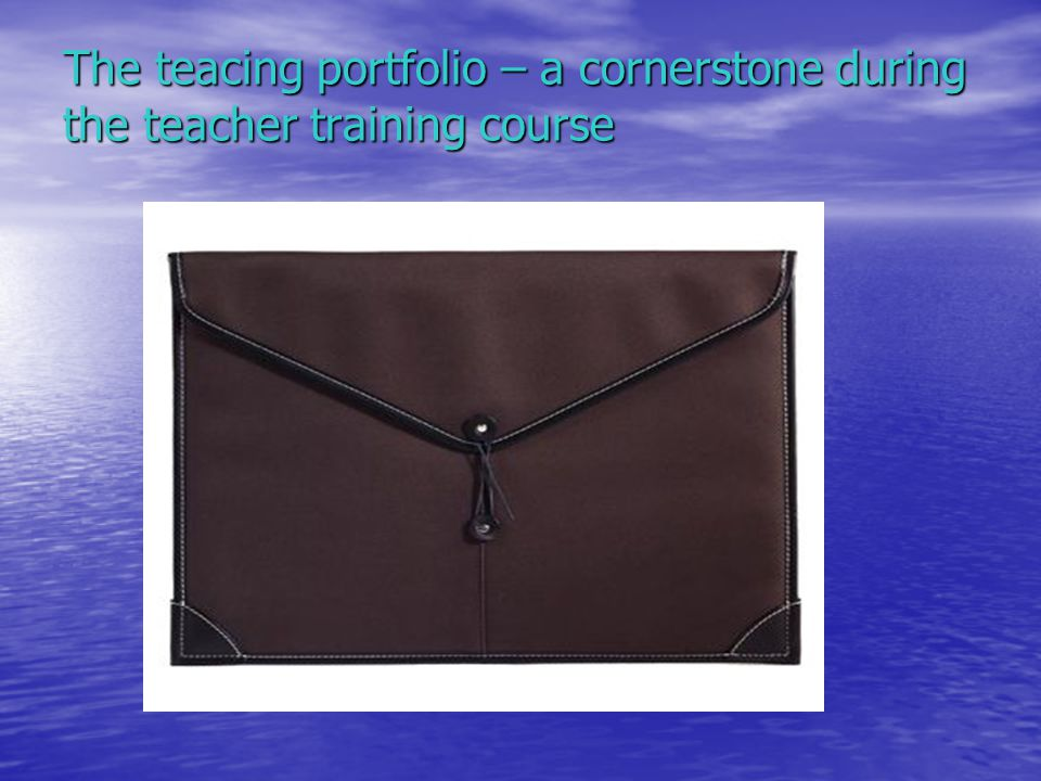The teacing portfolio – a cornerstone during the teacher training course