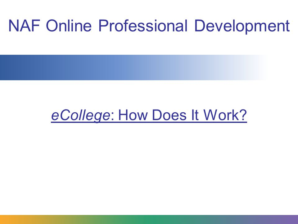 NAF Online Professional Development eCollege: How Does It Work