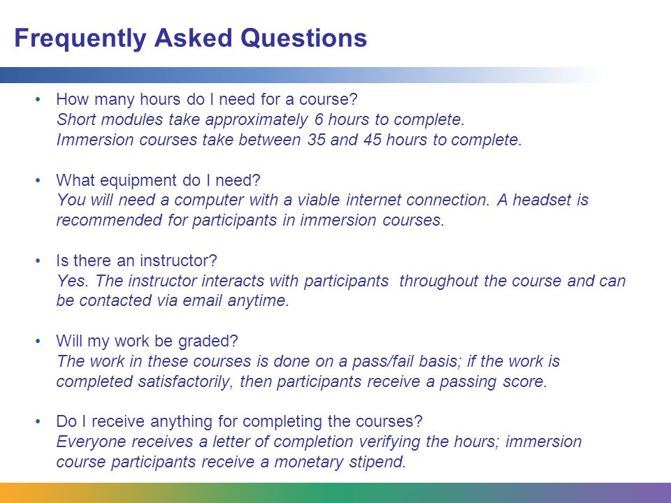 Frequently Asked Questions How many hours do I need for a course.
