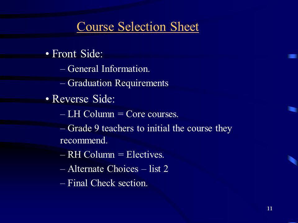 11 Course Selection Sheet Front Side: – General Information. – Graduation Requirements Reverse Side: – LH Column = Core courses. – Grade 9 teachers to
