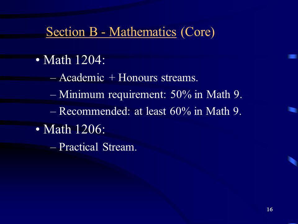 16 Section B - Mathematics (Core) Math 1204: – Academic + Honours streams.