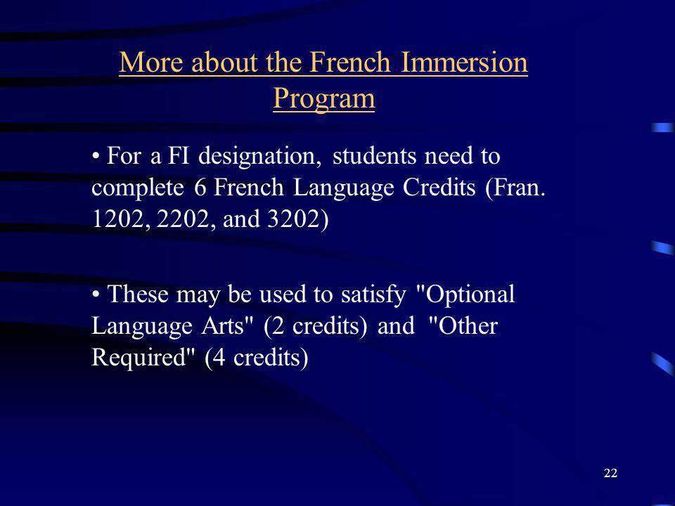 22 More about the French Immersion Program For a FI designation, students need to complete 6 French Language Credits (Fran.