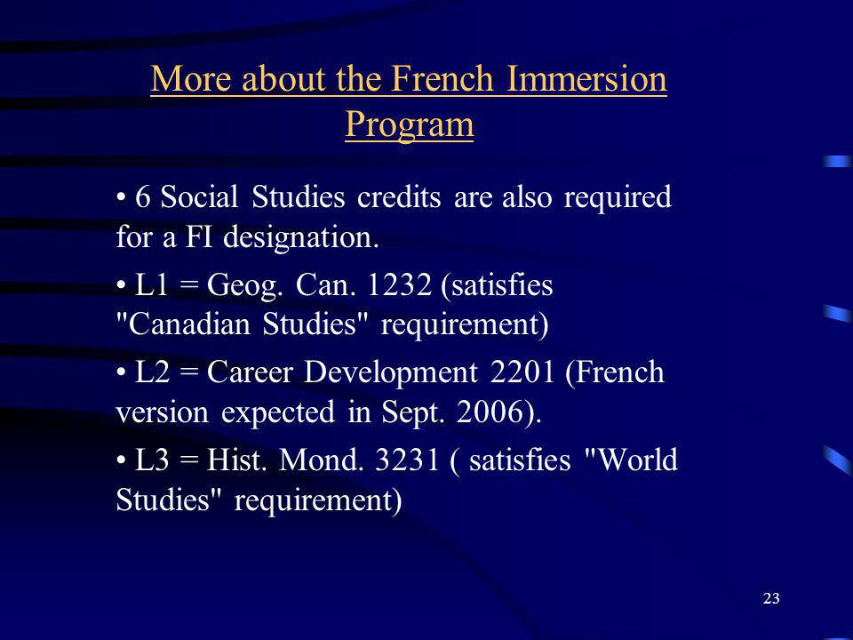 23 More about the French Immersion Program 6 Social Studies credits are also required for a FI designation.
