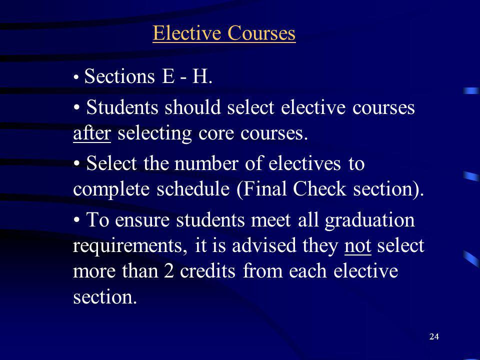 24 Elective Courses Sections E - H. Students should select elective courses after selecting core courses. Select the number of electives to complete s