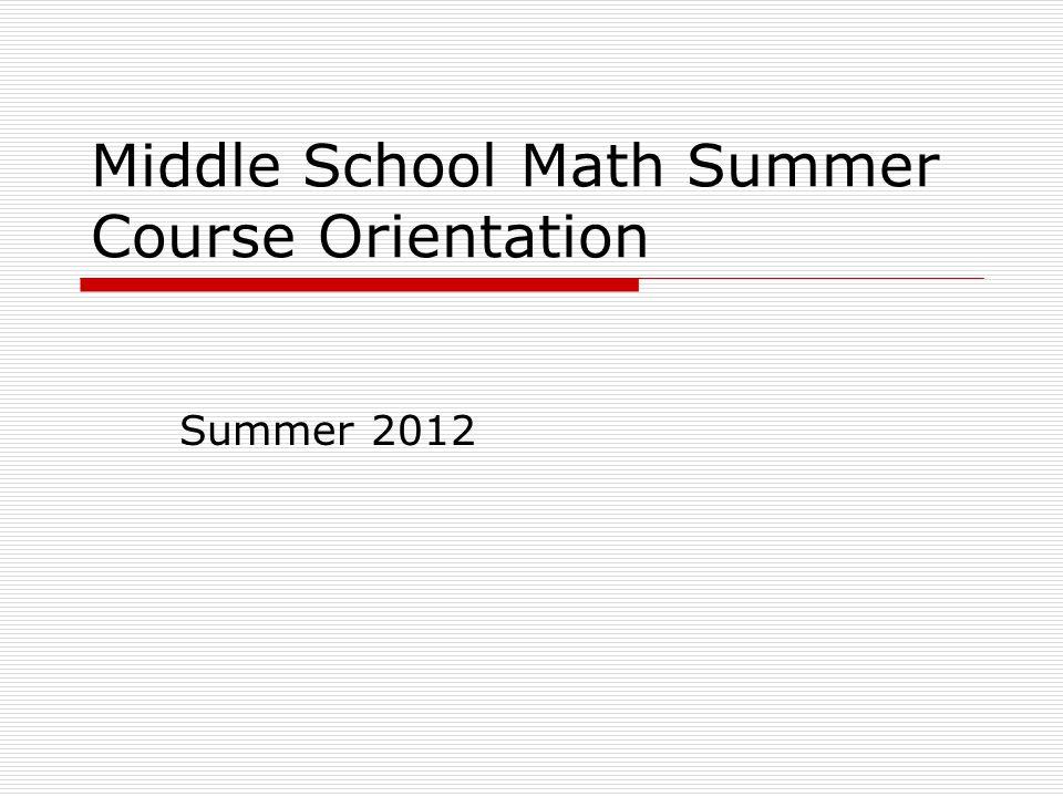 Middle School Math Summer Course Orientation Summer 2012