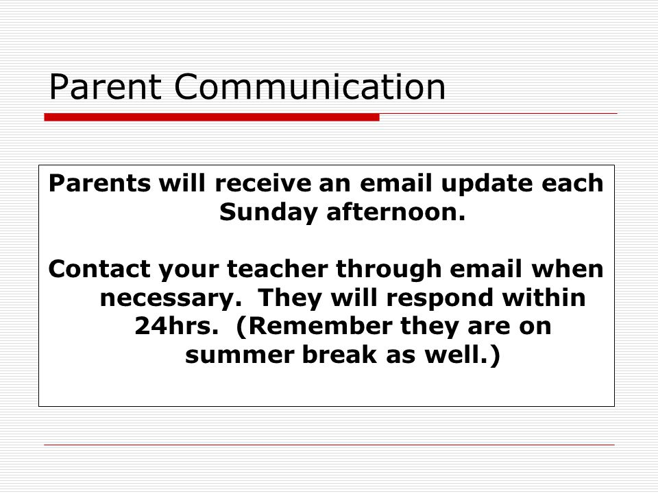 Parent Communication Parents will receive an  update each Sunday afternoon.
