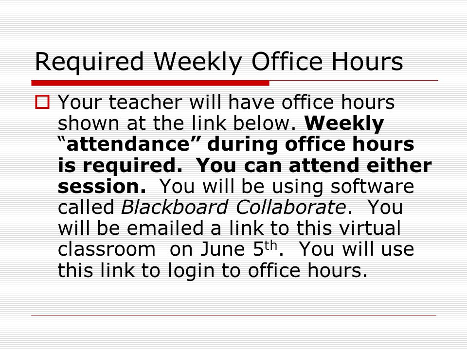Required Weekly Office Hours Your teacher will have office hours shown at the link below.