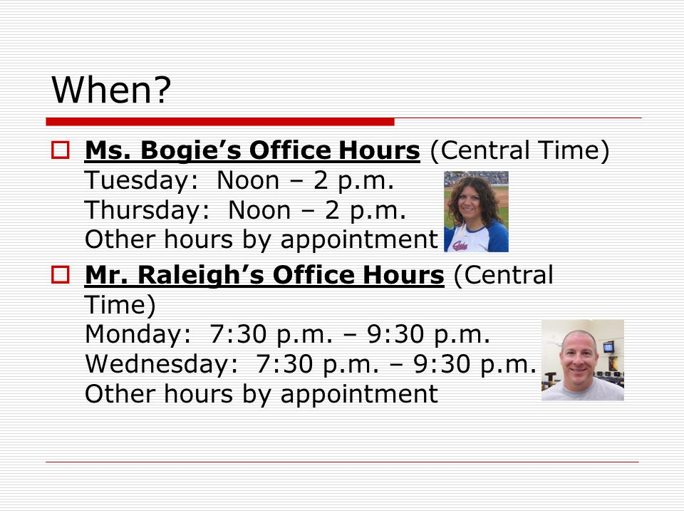 When. Ms. Bogies Office Hours (Central Time) Tuesday: Noon – 2 p.m.