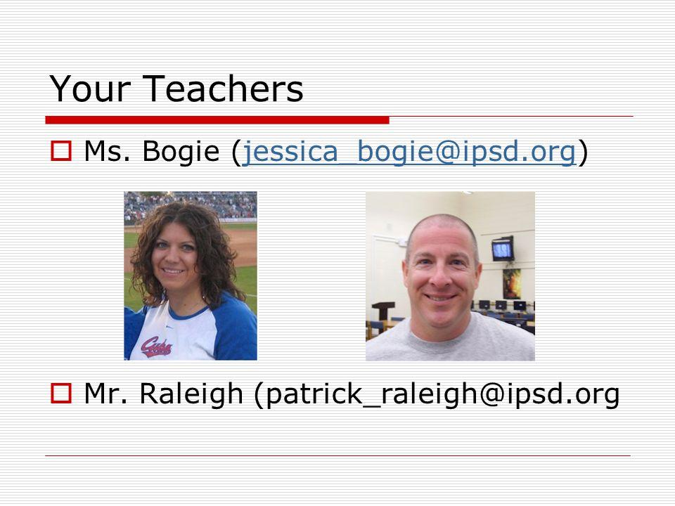 Your Teachers Ms. Bogie (jessica_bogie@ipsd.org)jessica_bogie@ipsd.org Mr. Raleigh (patrick_raleigh@ipsd.org