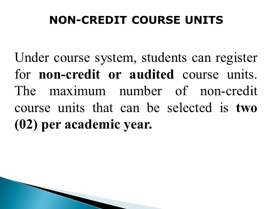 NON-CREDIT COURSE UNITS Under course system, students can register for non-credit or audited course units.